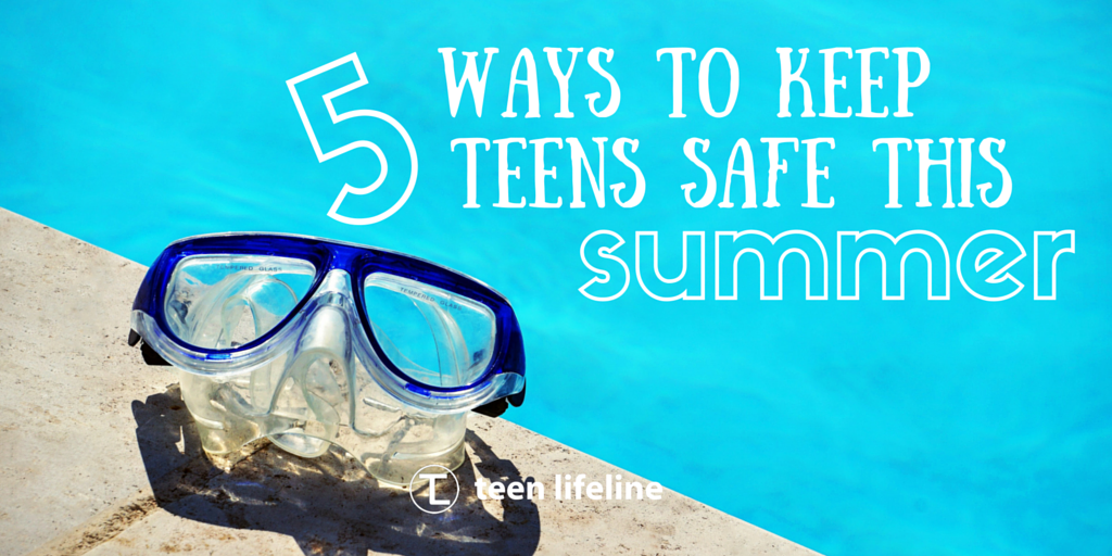 5 Ways to Keep Teens Safe This Summer