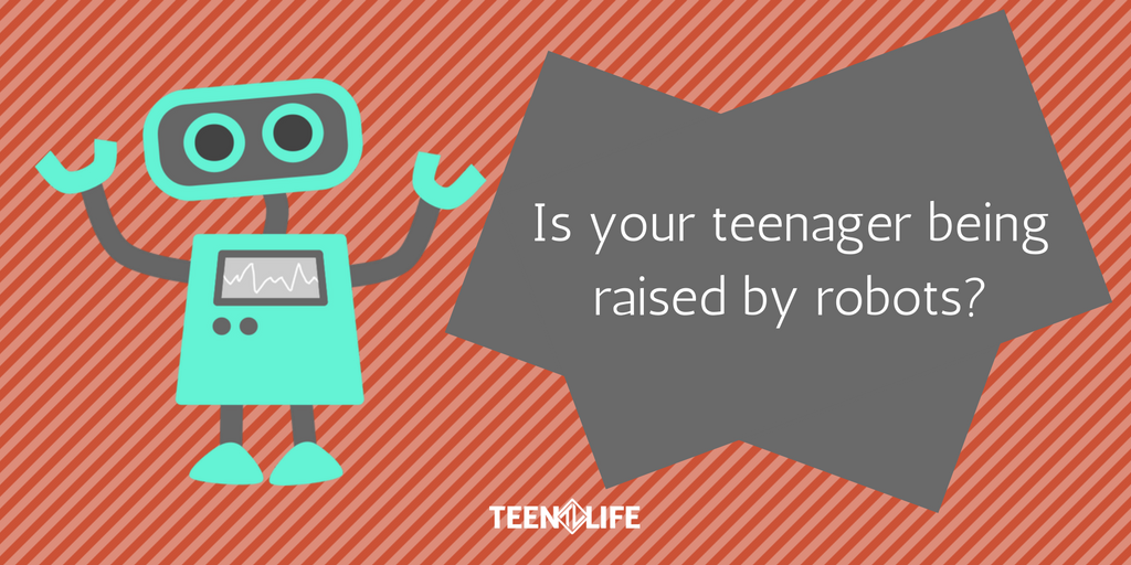 Is Your Teenager Being Raised by Robots?