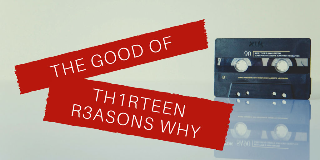 "Repost: The Good of ""13 Reasons Why"""