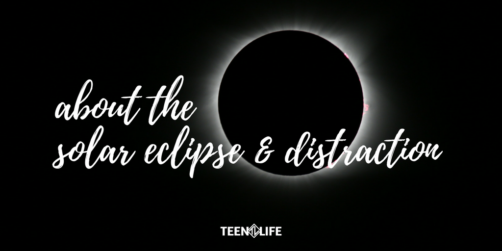 About the Solar Eclipse and Distraction