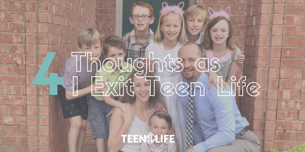 4 Thoughts As I Exit Teen Life