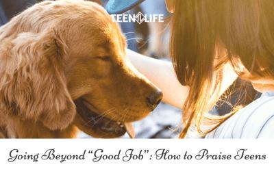 "Going Beyond ""Good Job"": How to Praise Teens"