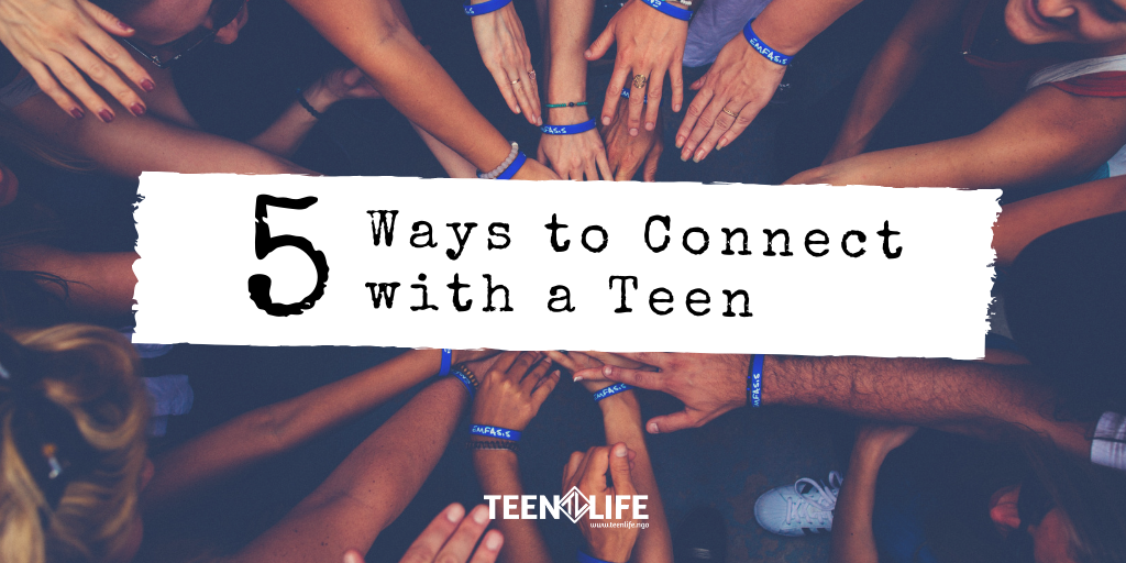 5 Ways to Connect with a Teen