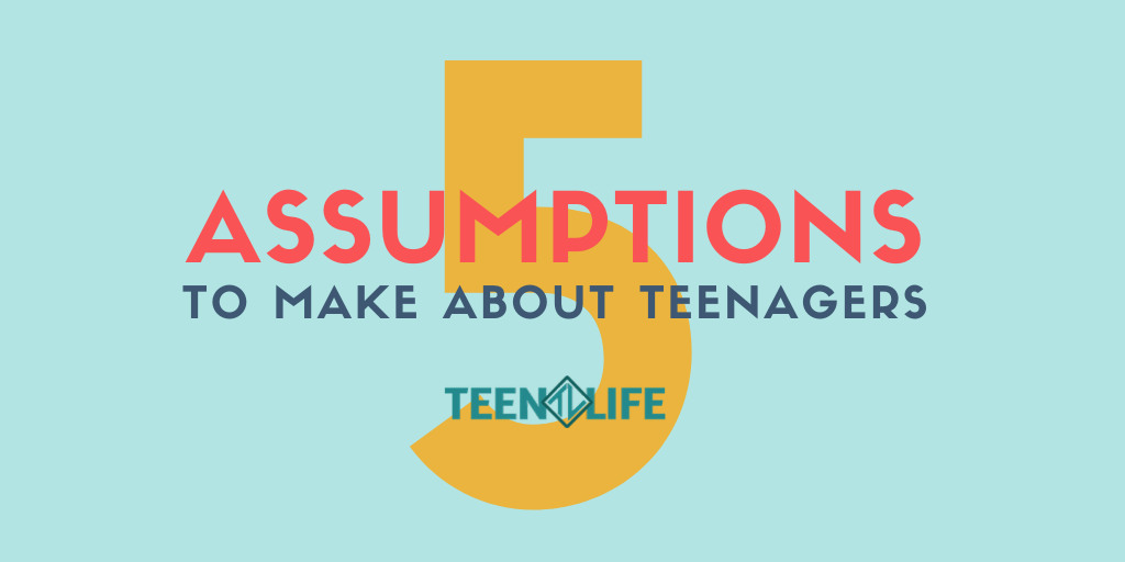 5 Assumptions About Teenagers