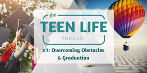 Three part image of teens graduation, an hourglass timer, and a hot air balloon floating over a labyrinthPodcast. Text overlay: Ep. 7: Overcoming Obstacles and Graduation